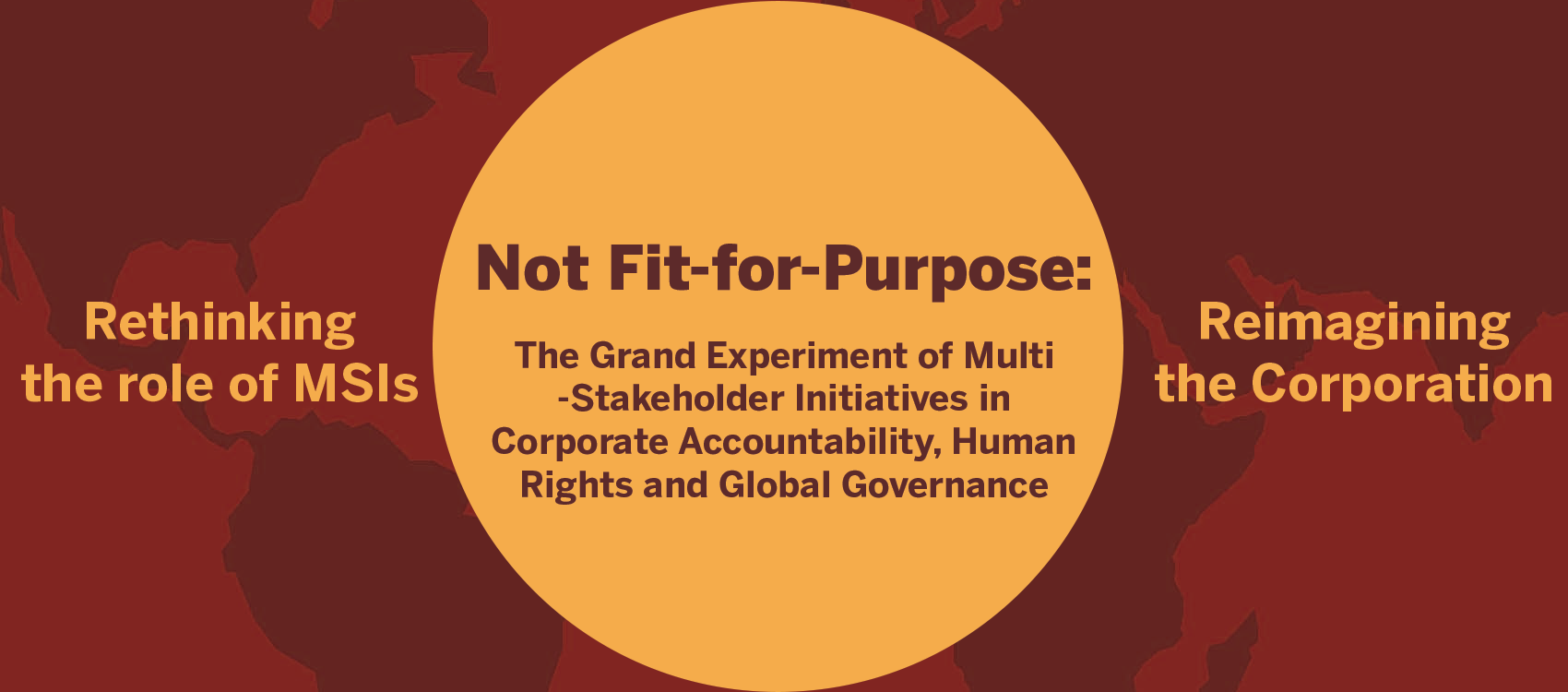Not Fit-for-Purpose: The Grand Experiment of Multi-Stakeholder Initiatives in Corporate Accountability, Human Rights and Global Governance